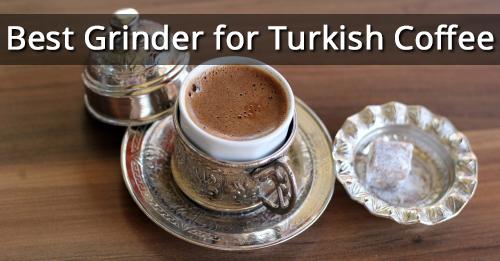 Best Grinder for Turkish Coffee